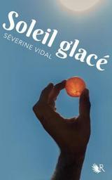 Soleil glacé : roman / Séverine Vidal | Vidal, Séverine (1969-....). Auteur
